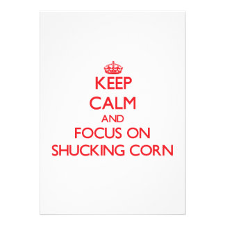 Keep Calm and focus on Shucking Corn Announcements