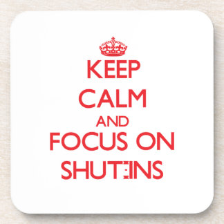 Keep Calm and focus on Shut-Ins Coaster