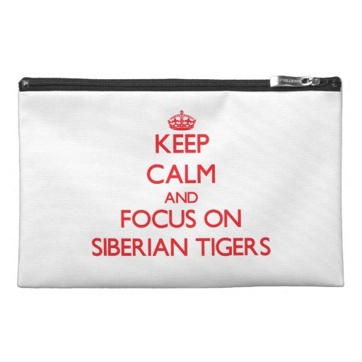 Keep calm and focus on Siberian Tigers Travel Accessory Bags