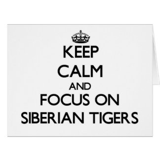 Keep calm and focus on Siberian Tigers Greeting Cards