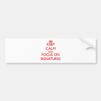 Keep Calm and focus on Signatures Bumper Stickers