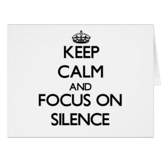 Keep Calm and focus on Silence Greeting Cards