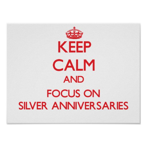 Keep Calm and focus on Silver Anniversaries Posters