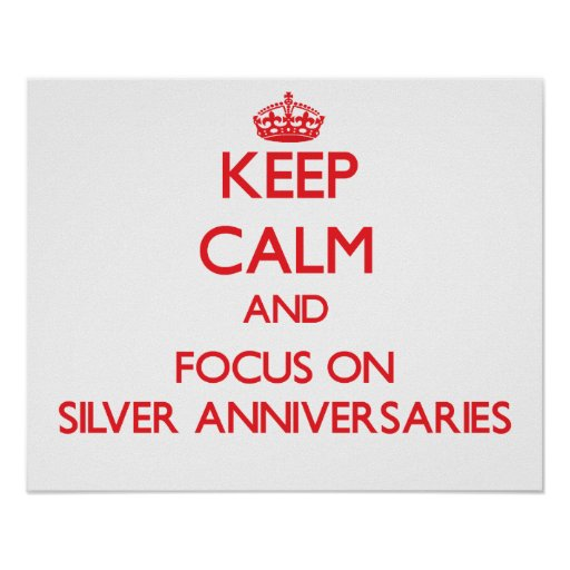 Keep Calm and focus on Silver Anniversaries Poster