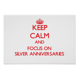 Keep Calm and focus on Silver Anniversaries Print