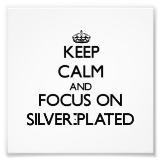 Keep Calm and focus on Silver-Plated Photo