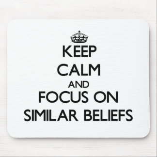 Keep Calm and focus on Similar Beliefs Mouse Pads