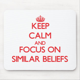 Keep Calm and focus on Similar Beliefs Mousepads