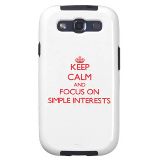 Keep Calm and focus on Simple Interests Galaxy SIII Cases