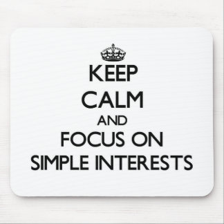 Keep Calm and focus on Simple Interests Mouse Pads