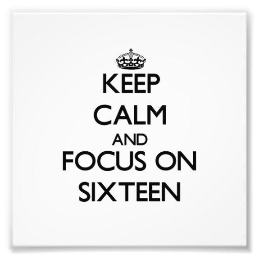 Keep Calm and focus on Sixteen Photo