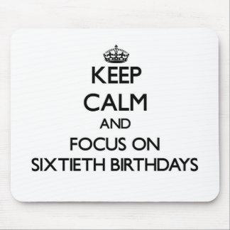 Keep Calm and focus on Sixtieth Birthdays Mouse Pads