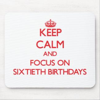 Keep Calm and focus on Sixtieth Birthdays Mouse Pad
