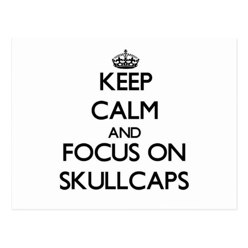 Keep Calm and focus on Skullcaps Postcard
