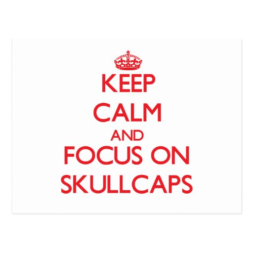 Keep Calm and focus on Skullcaps Postcards
