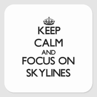 Keep Calm and focus on Skylines Square Sticker