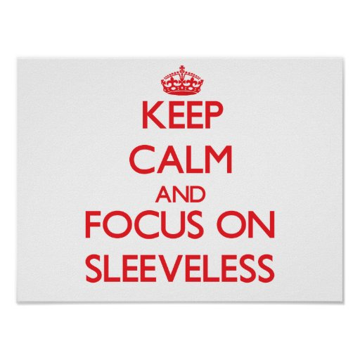 Keep Calm and focus on Sleeveless Posters