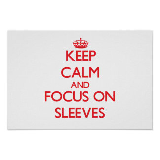 Keep Calm and focus on Sleeves Poster