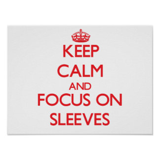 Keep Calm and focus on Sleeves Posters