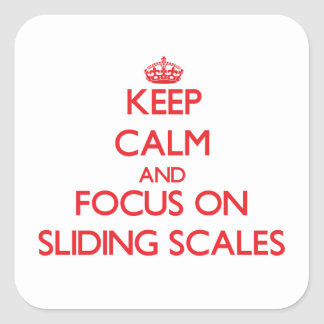 Keep Calm and focus on Sliding Scales Square Sticker