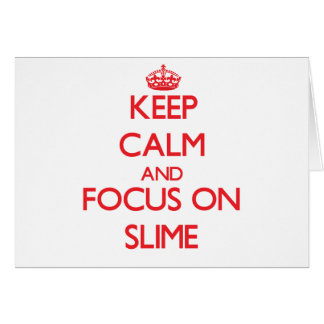 Keep Calm and focus on Slime Greeting Card