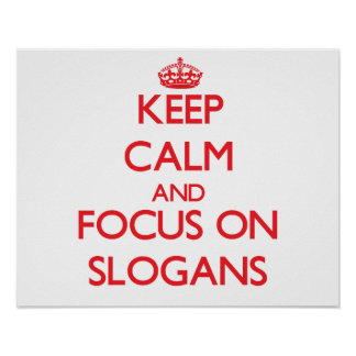 Keep Calm and focus on Slogans Posters