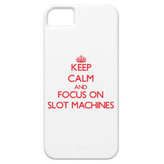 Keep Calm and focus on Slot Machines Case For iPhone 5/5S