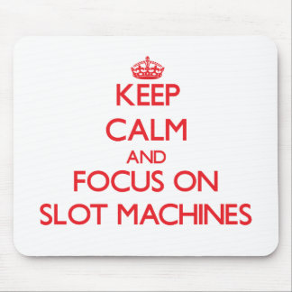 Keep Calm and focus on Slot Machines Mouse Pads