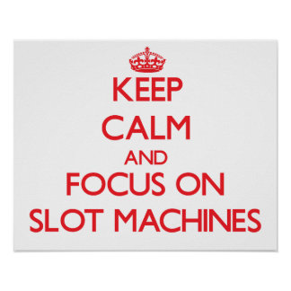 Keep Calm and focus on Slot Machines Print