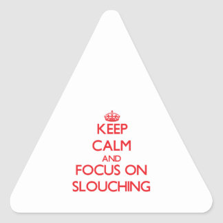 Keep Calm and focus on Slouching Stickers