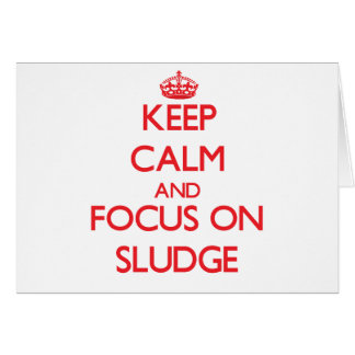 Keep Calm and focus on Sludge Greeting Card