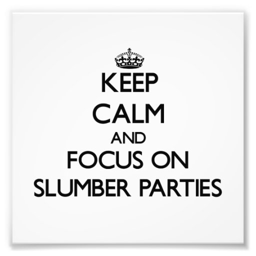 Keep Calm and focus on Slumber Parties Photographic Print