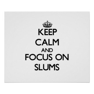 Keep Calm and focus on Slums Posters