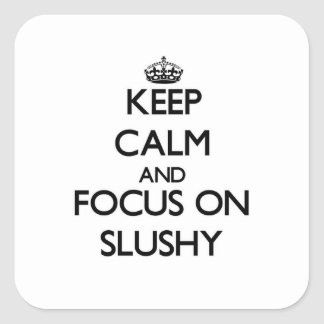 Keep Calm and focus on Slushy Square Sticker