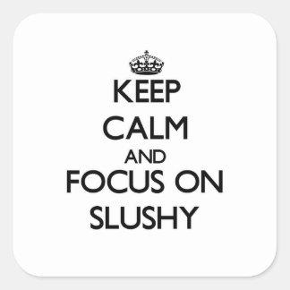 Keep Calm and focus on Slushy Stickers