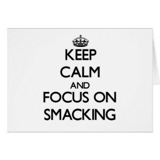 Keep Calm and focus on Smacking Greeting Card