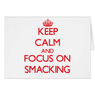 Keep Calm and focus on Smacking Greeting Cards