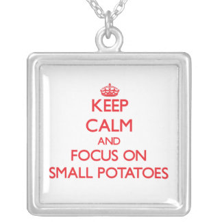 Keep Calm and focus on Small Potatoes Necklace