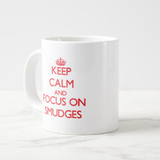 Keep Calm and focus on Smudges Jumbo Mugs