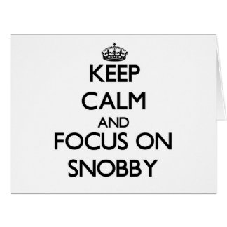 Keep Calm and focus on Snobby Greeting Card