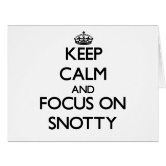 Keep Calm and focus on Snotty Cards