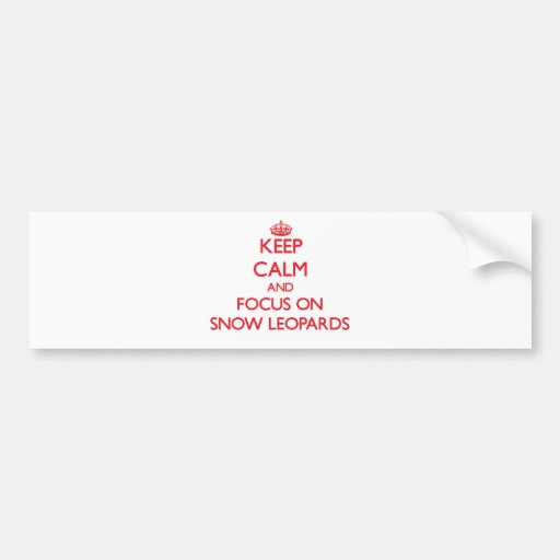Keep calm and focus on Snow Leopards Bumper Sticker