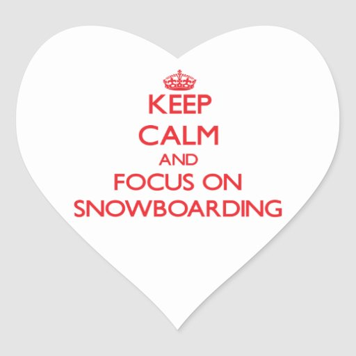 Keep calm and focus on Snowboarding Sticker