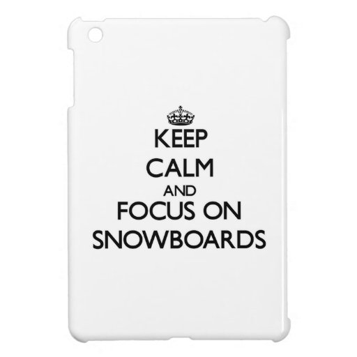 Keep Calm and focus on Snowboards iPad Mini Cases