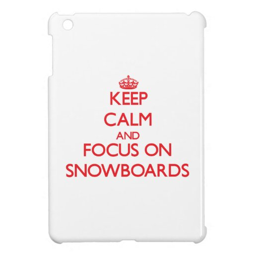 Keep Calm and focus on Snowboards Cover For The iPad Mini
