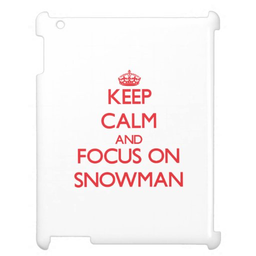 Keep Calm and focus on Snowman Case For The iPad 2 3 4