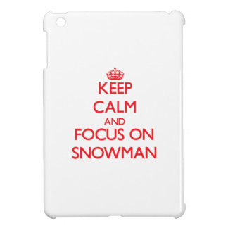 Keep Calm and focus on Snowman Case For The iPad Mini