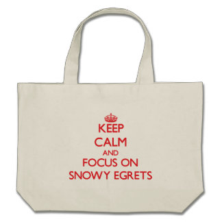 Keep calm and focus on Snowy Egrets Bags