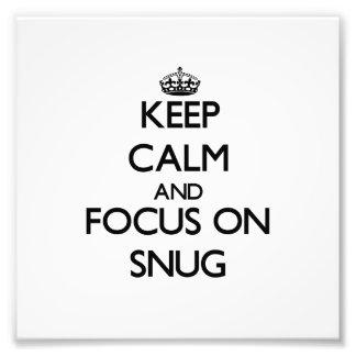 Keep Calm and focus on Snug Photo Art