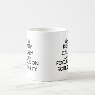 Keep Calm and focus on Sobriety Mugs